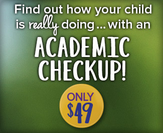 Find out how your child is really doing with an Academic Checkup ... now only $49